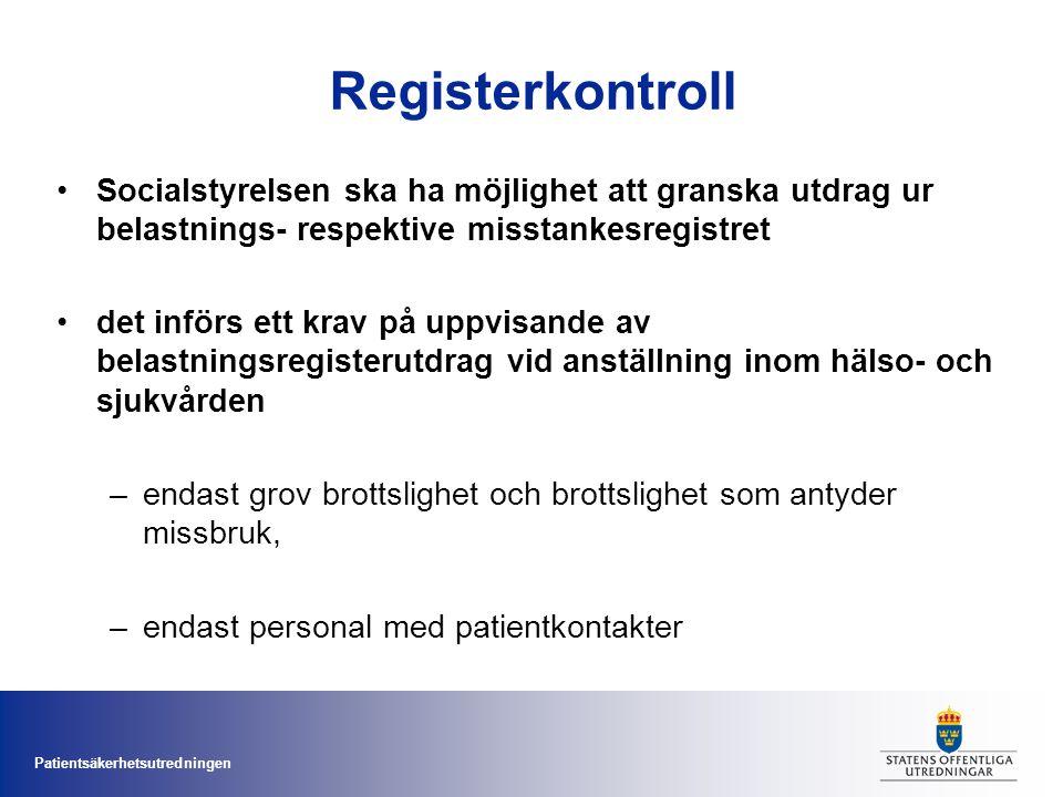 Patientsäkerhetsutredningen Registerkontroll Socialstyrelsen ska ha möjlighet att granska utdrag ur belastnings- respektive misstankesregistret det in