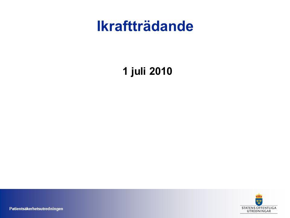 Patientsäkerhetsutredningen Ikraftträdande 1 juli 2010