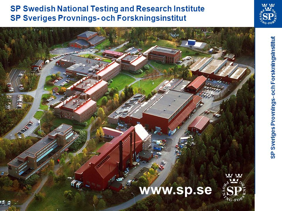 SP Sveriges Provnings- och Forskningsinstitut SP Swedish National Testing and Research Institute SP Sveriges Provnings- och Forskningsinstitut www.sp.