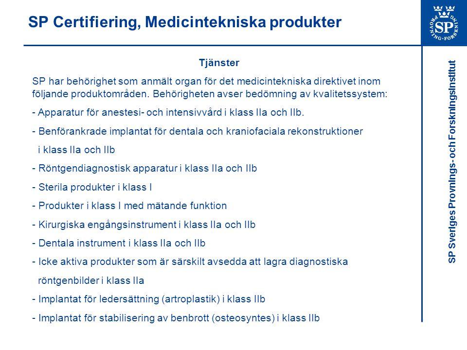 SP Sveriges Provnings- och Forskningsinstitut SP Certifiering, Medicintekniska produkter Klasserna I Is * Im * IIa * IIb * III * SP agerar som anmält organ