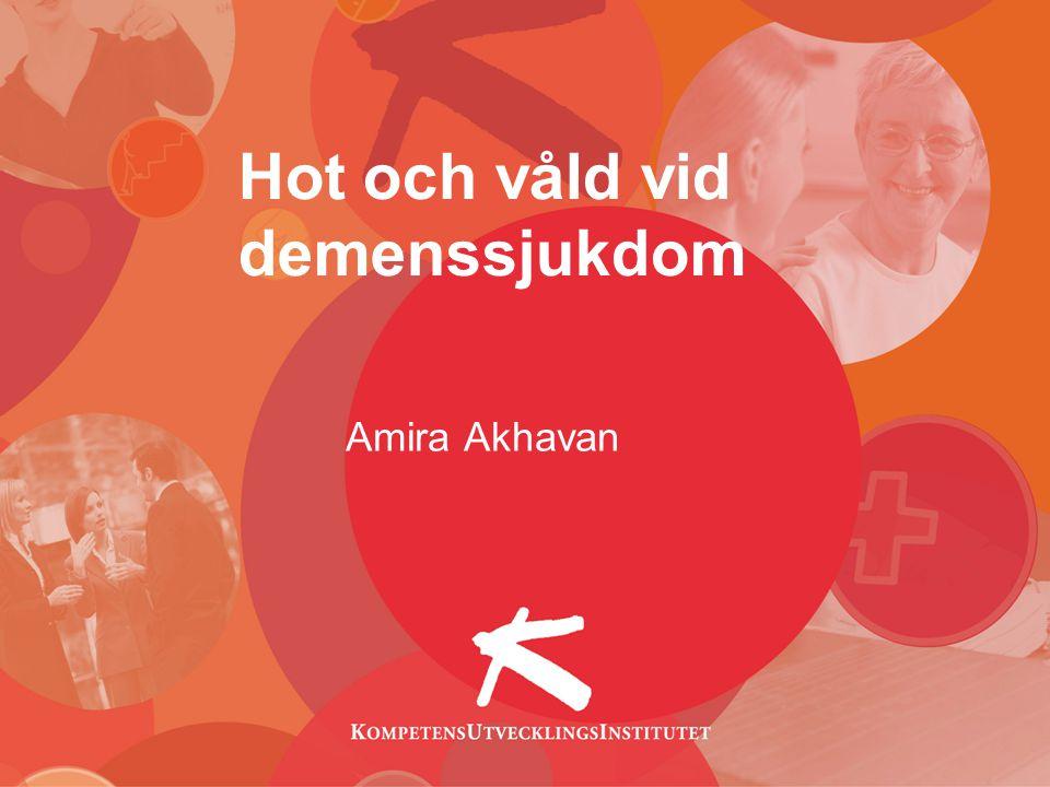 Hot och våld vid demenssjukdom Amira Akhavan