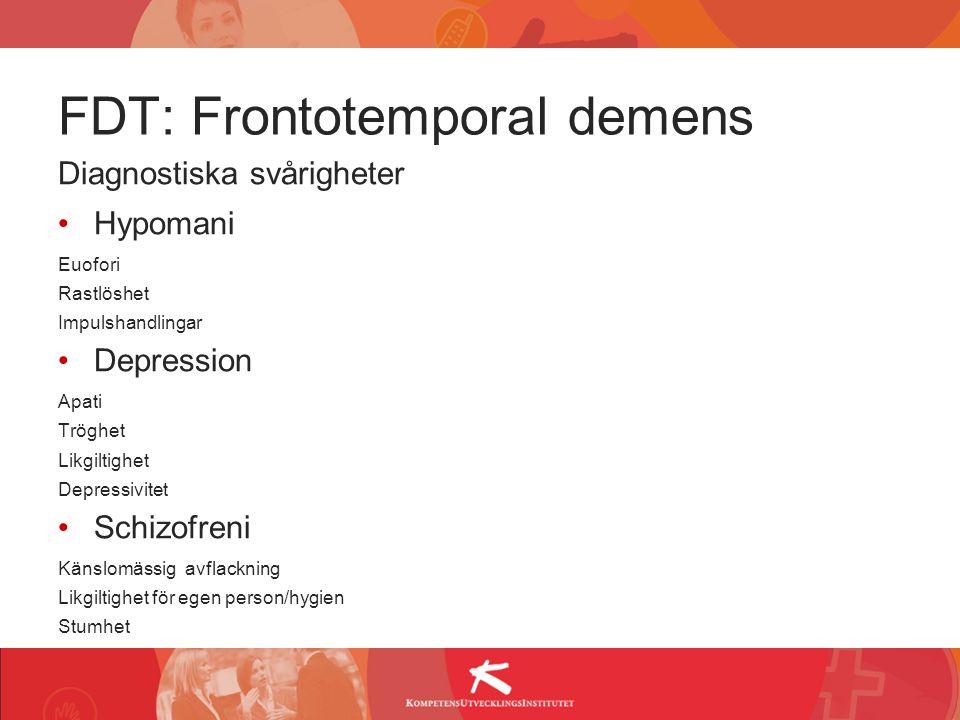 FDT: Frontotemporal demens Diagnostiska svårigheter Hypomani Euofori Rastlöshet Impulshandlingar Depression Apati Tröghet Likgiltighet Depressivitet S
