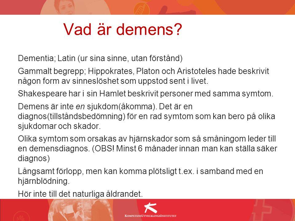 Vad är demens? Dementia; Latin (ur sina sinne, utan förstånd) Gammalt begrepp; Hippokrates, Platon och Aristoteles hade beskrivit någon form av sinnes