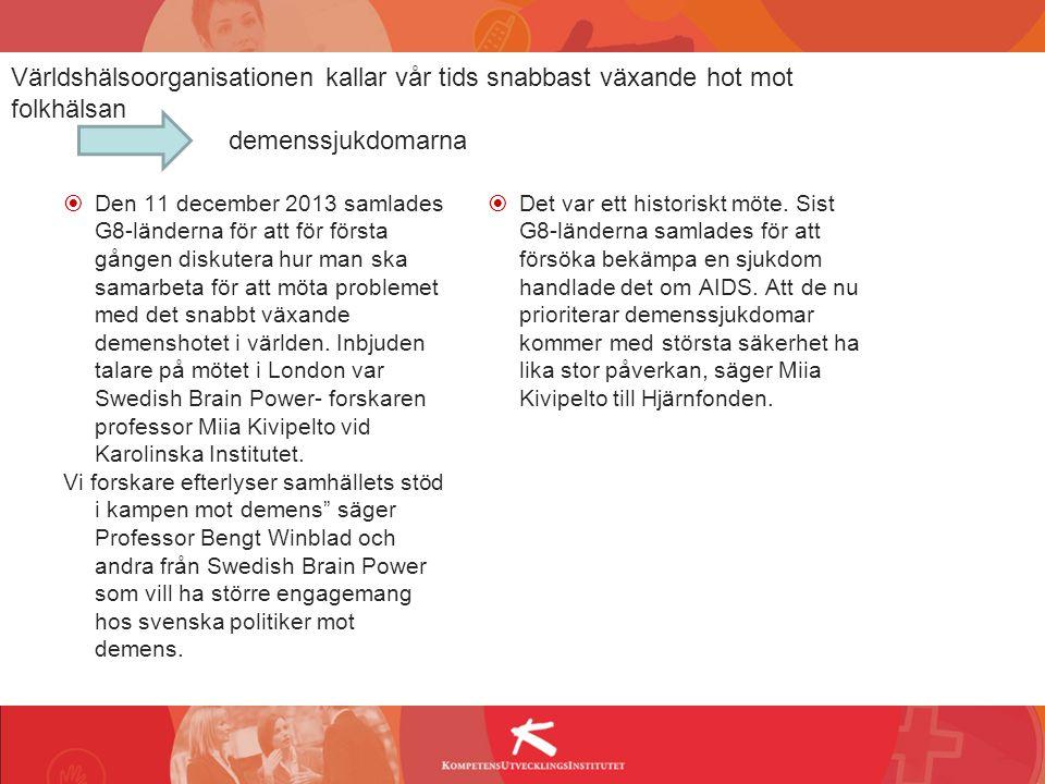 Antal personer med demenssjukdom i Sverige En folksjukdom 150,000-180,000 personer Nästan hela Uppsalas befolkning 10,000 pers i Sverige som är under 65 år Nästan hela Vaxholmsbefolkning 20,000 nya fall varje år Lite mindre än Köpingsbefolkning Risken att bli drabbad ökar med åldern; Mindre än 5% under 65 år Mer än 40% över 85 år 10
