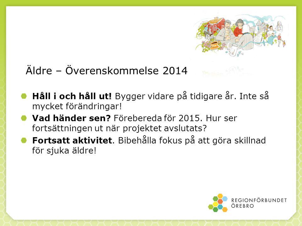 Äldre – Överenskommelse 2014 Håll i och håll ut! Bygger vidare på tidigare år. Inte så mycket förändringar! Vad händer sen? Förebereda för 2015. Hur s