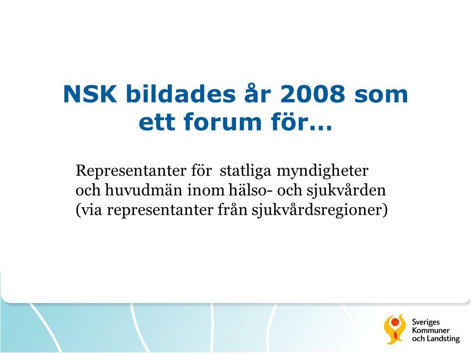 NSK bildades år 2008 som ett forum för… Representanter för statliga myndigheter och huvudmän inom hälso- och sjukvården (via representanter från sjukv