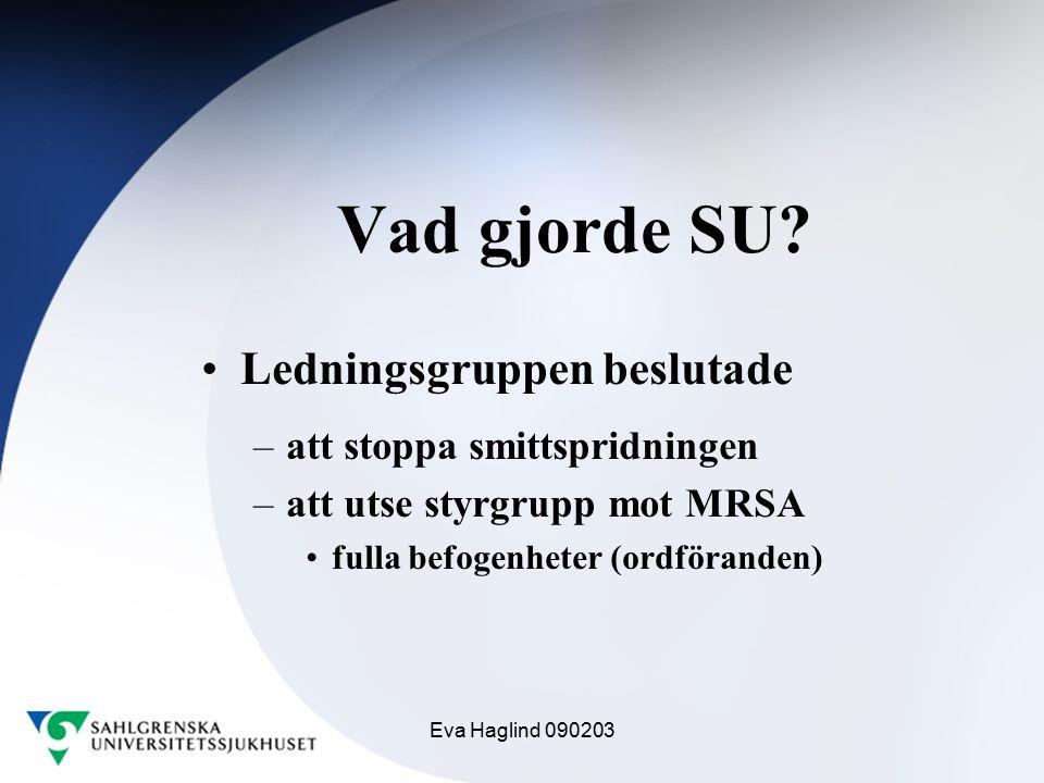 Eva Haglind 090203 Vad gjorde SU? Ledningsgruppen beslutade –att stoppa smittspridningen –att utse styrgrupp mot MRSA fulla befogenheter (ordföranden)
