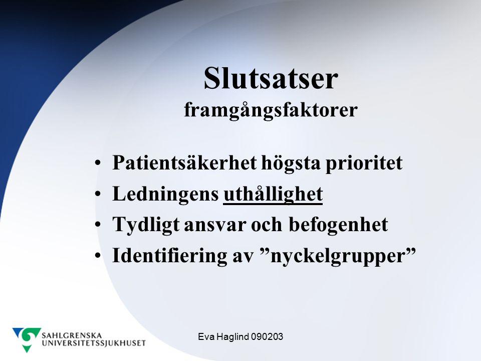 Eva Haglind 090203 Slutsatser framgångsfaktorer Patientsäkerhet högsta prioritet Ledningens uthållighet Tydligt ansvar och befogenhet Identifiering av