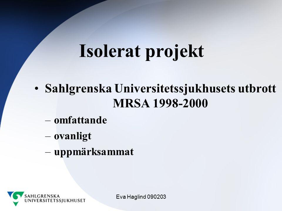 Eva Haglind 090203 Isolerat projekt Sahlgrenska Universitetssjukhusets utbrott MRSA 1998-2000 –omfattande –ovanligt –uppmärksammat