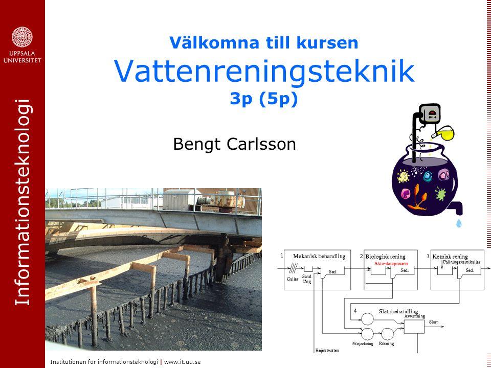 Informationsteknologi Institutionen för informationsteknologi | www.it.uu.se Välkomna till kursen Vattenreningsteknik 3p (5p) Bengt Carlsson