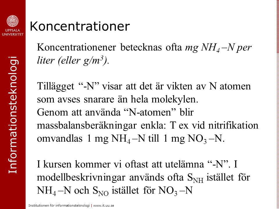 Informationsteknologi Institutionen för informationsteknologi | www.it.uu.se Koncentrationer Koncentrationener betecknas ofta mg NH 4 –N per liter (el