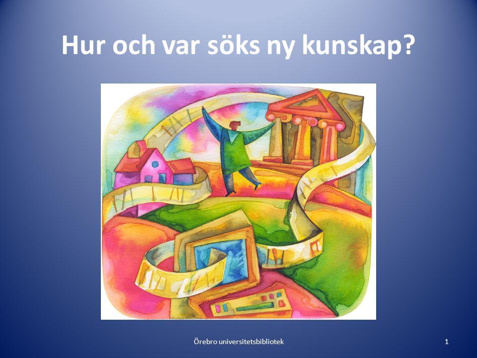 Hur och var söks ny kunskap Örebro universitetsbibliotek1