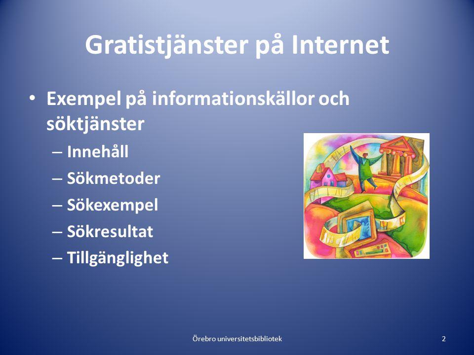 Gratistjänster på Internet Exempel på informationskällor och söktjänster – Innehåll – Sökmetoder – Sökexempel – Sökresultat – Tillgänglighet Örebro un