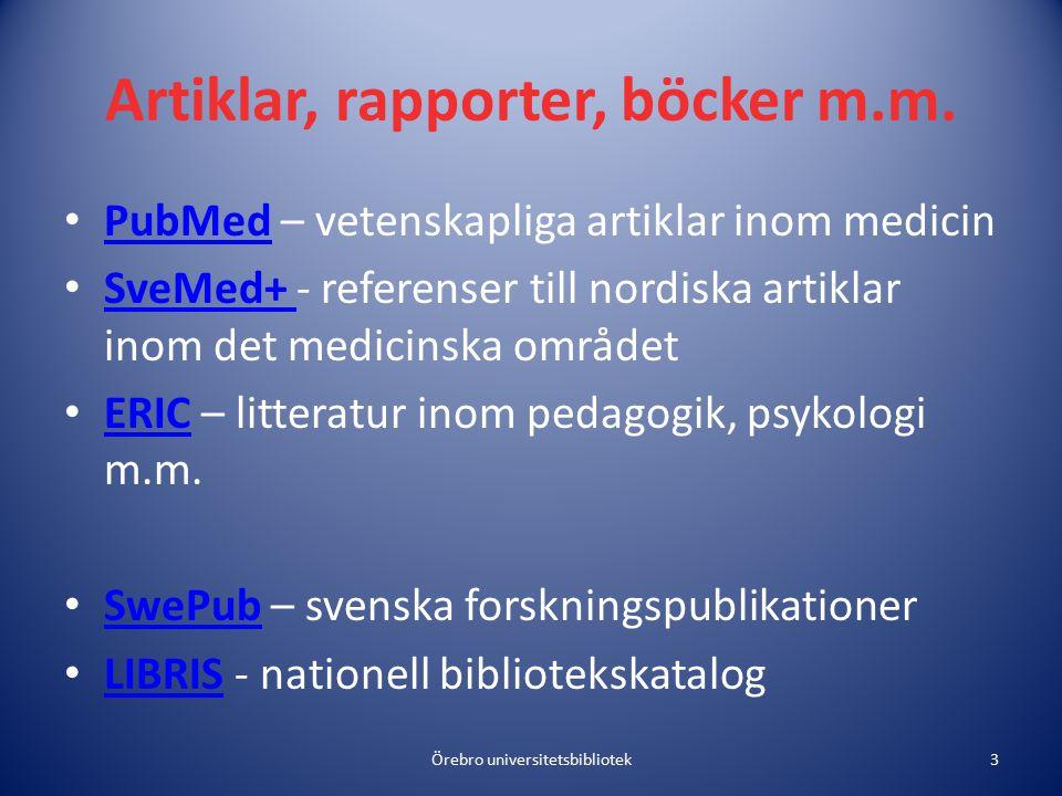Artiklar, rapporter, böcker m.m. PubMed – vetenskapliga artiklar inom medicin PubMed SveMed+ - referenser till nordiska artiklar inom det medicinska o