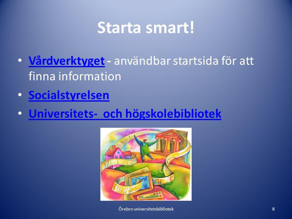 Starta smart! Vårdverktyget - användbar startsida för att finna information Vårdverktyget Socialstyrelsen Universitets- och högskolebibliotek Örebro u