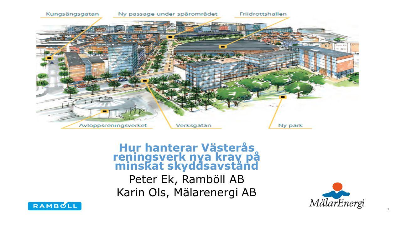 1 Hur hanterar Västerås reningsverk nya krav på minskat skyddsavstånd Peter Ek, Ramböll AB Karin Ols, Mälarenergi AB
