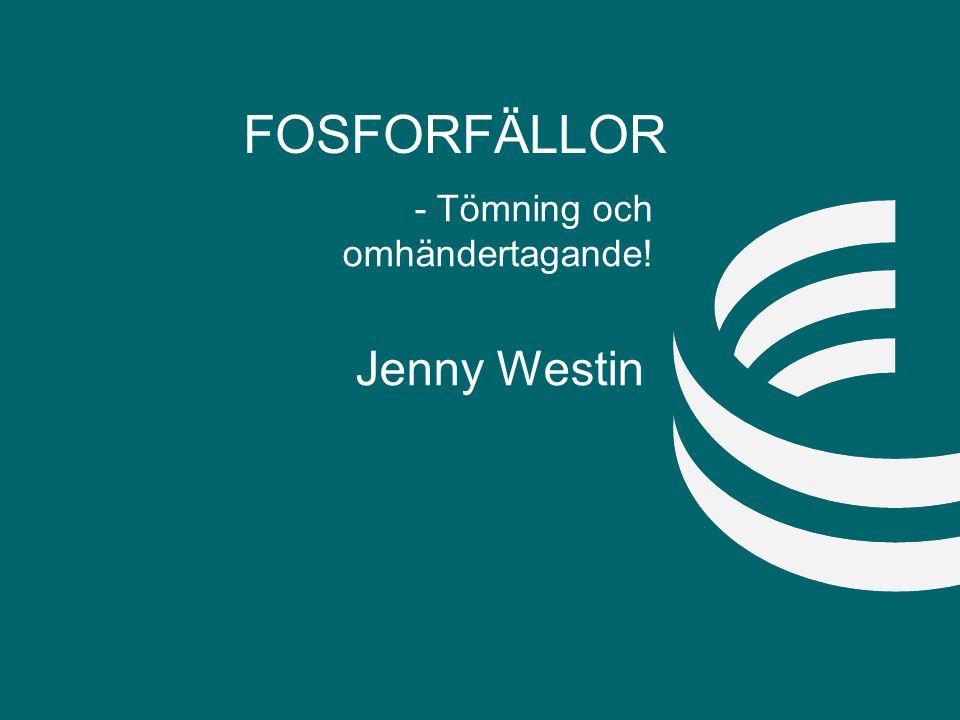FOSFORFÄLLOR - Tömning och omhändertagande! Jenny Westin