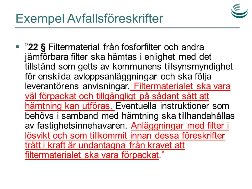 """Exempel Avfallsföreskrifter  """"22 § Filtermaterial från fosforfilter och andra jämförbara filter ska hämtas i enlighet med det tillstånd som getts av"""