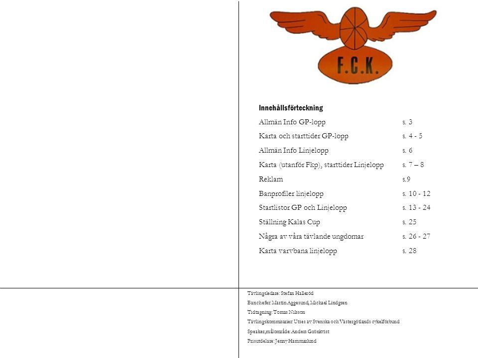Innehållsförteckning Allmän Info GP-lopp s. 3 Karta och starttider GP-lopps. 4 - 5 Allmän Info Linjelopp s. 6 Karta (utanför Fkp), starttider Linjelop
