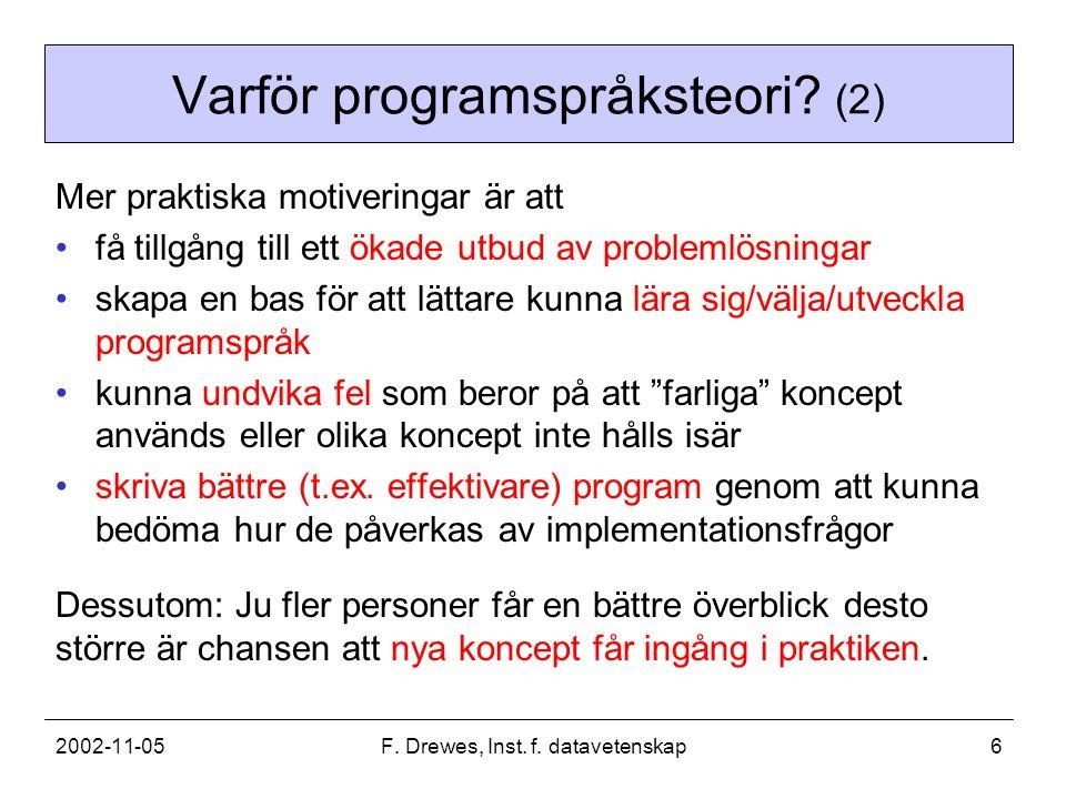 2002-11-05F. Drewes, Inst. f. datavetenskap6 Varför programspråksteori? (2) Mer praktiska motiveringar är att få tillgång till ett ökade utbud av prob
