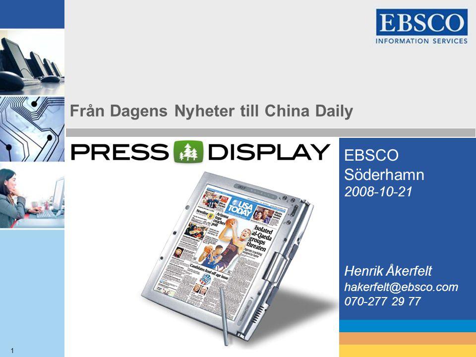 1 Från Dagens Nyheter till China Daily EBSCO Söderhamn 2008-10-21 Henrik Åkerfelt hakerfelt@ebsco.com 070-277 29 77