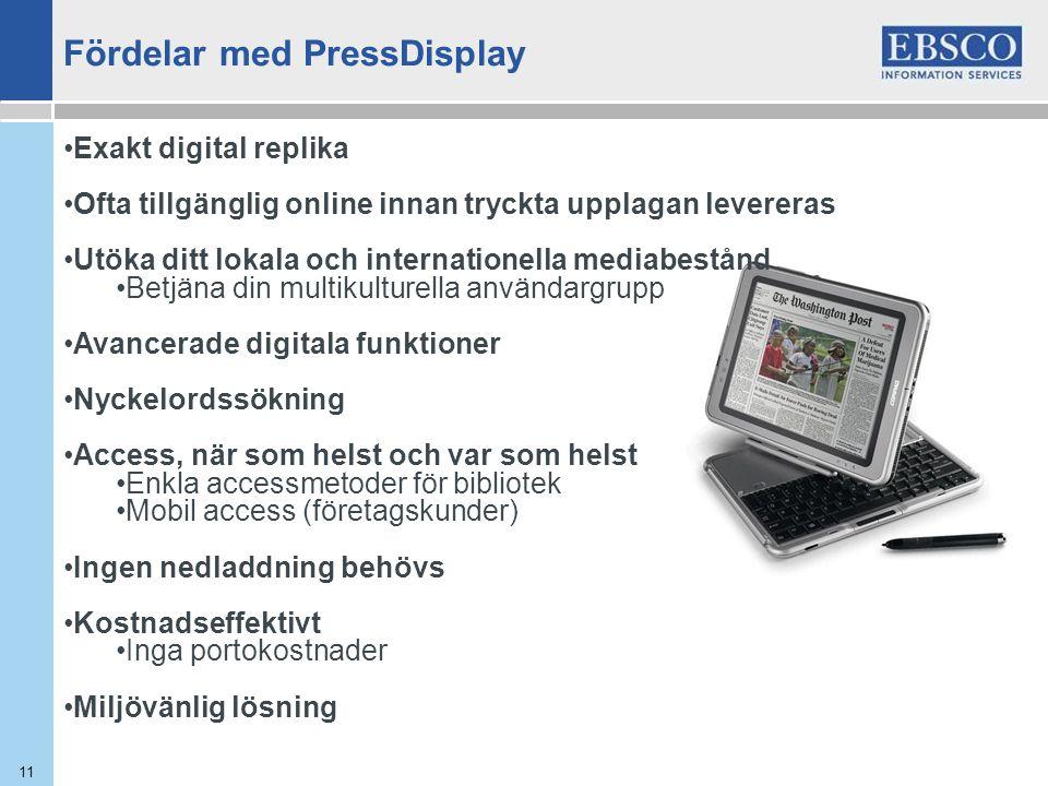 11 Exakt digital replika Ofta tillgänglig online innan tryckta upplagan levereras Utöka ditt lokala och internationella mediabestånd Betjäna din multi