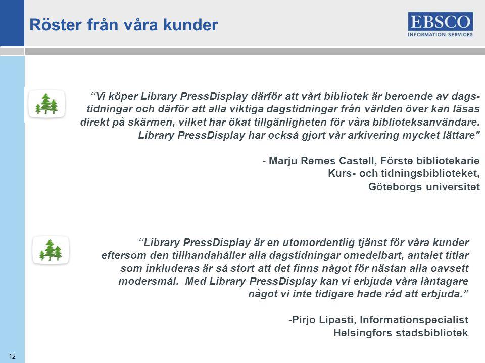 12 Library PressDisplay är en utomordentlig tjänst för våra kunder eftersom den tillhandahåller alla dagstidningar omedelbart, antalet titlar som inkluderas är så stort att det finns något för nästan alla oavsett modersmål.