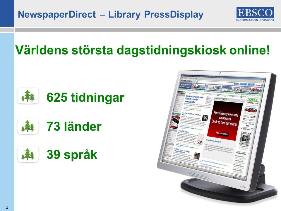 2 625 tidningar 73 länder 39 språk Världens största dagstidningskiosk online! NewspaperDirect – Library PressDisplay