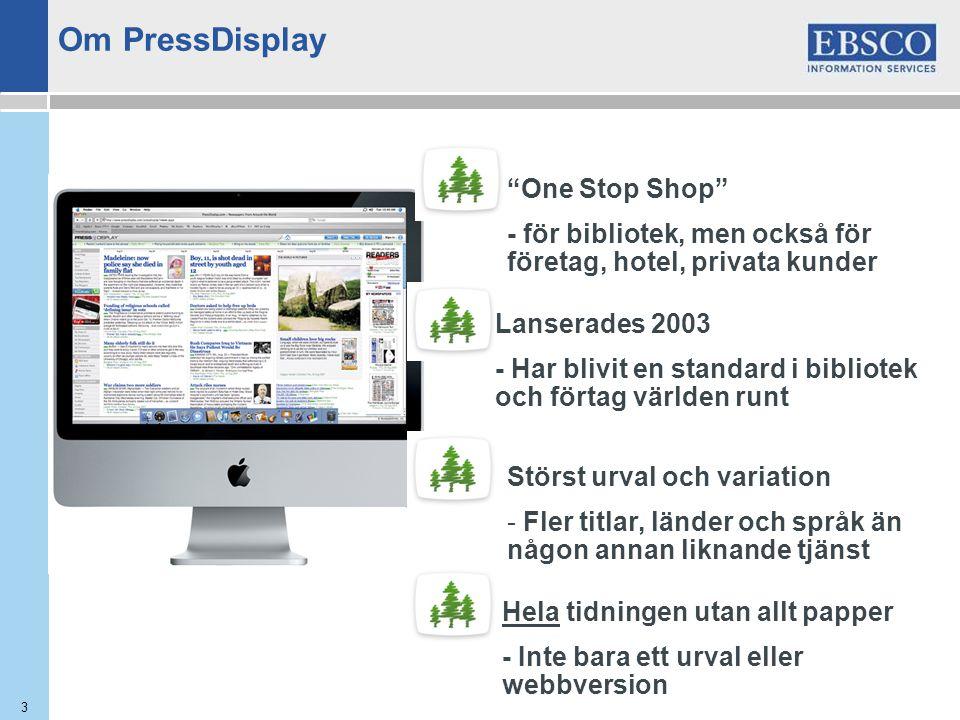 3 One Stop Shop - för bibliotek, men också för företag, hotel, privata kunder Hela tidningen utan allt papper - Inte bara ett urval eller webbversion Störst urval och variation - Fler titlar, länder och språk än någon annan liknande tjänst Lanserades 2003 - Har blivit en standard i bibliotek och förtag världen runt Om PressDisplay