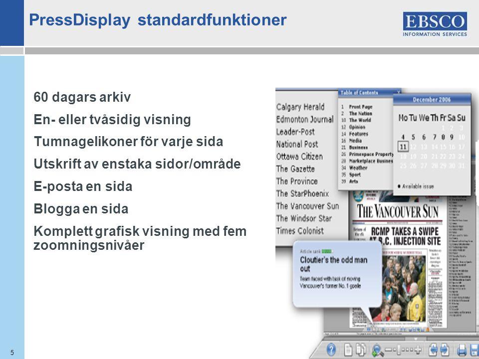 5 60 dagars arkiv En- eller tvåsidig visning Tumnagelikoner för varje sida Utskrift av enstaka sidor/område E-posta en sida Blogga en sida Komplett grafisk visning med fem zoomningsnivåer PressDisplay standardfunktioner