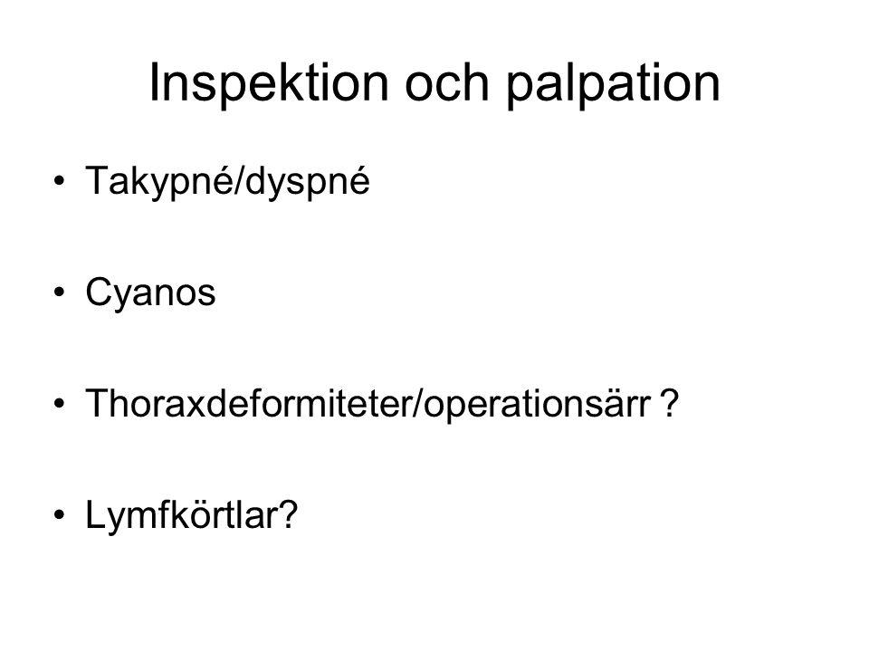 Inspektion och palpation Takypné/dyspné Cyanos Thoraxdeformiteter/operationsärr ? Lymfkörtlar?