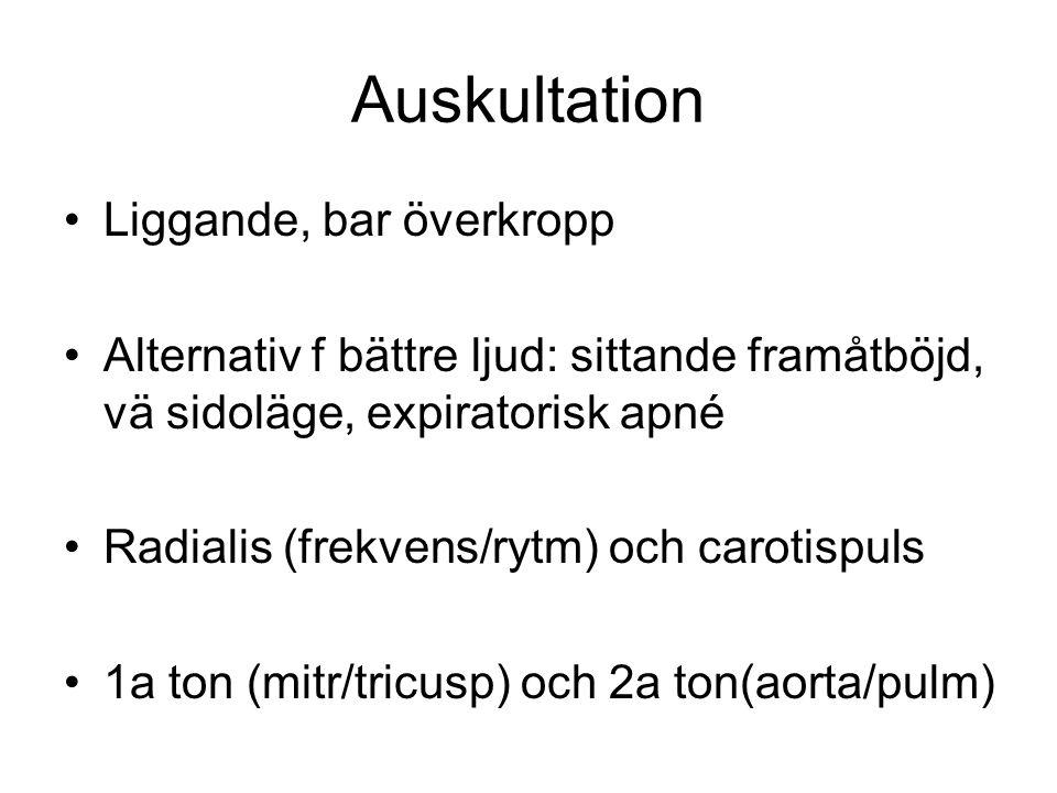 Auskultation Liggande, bar överkropp Alternativ f bättre ljud: sittande framåtböjd, vä sidoläge, expiratorisk apné Radialis (frekvens/rytm) och caroti