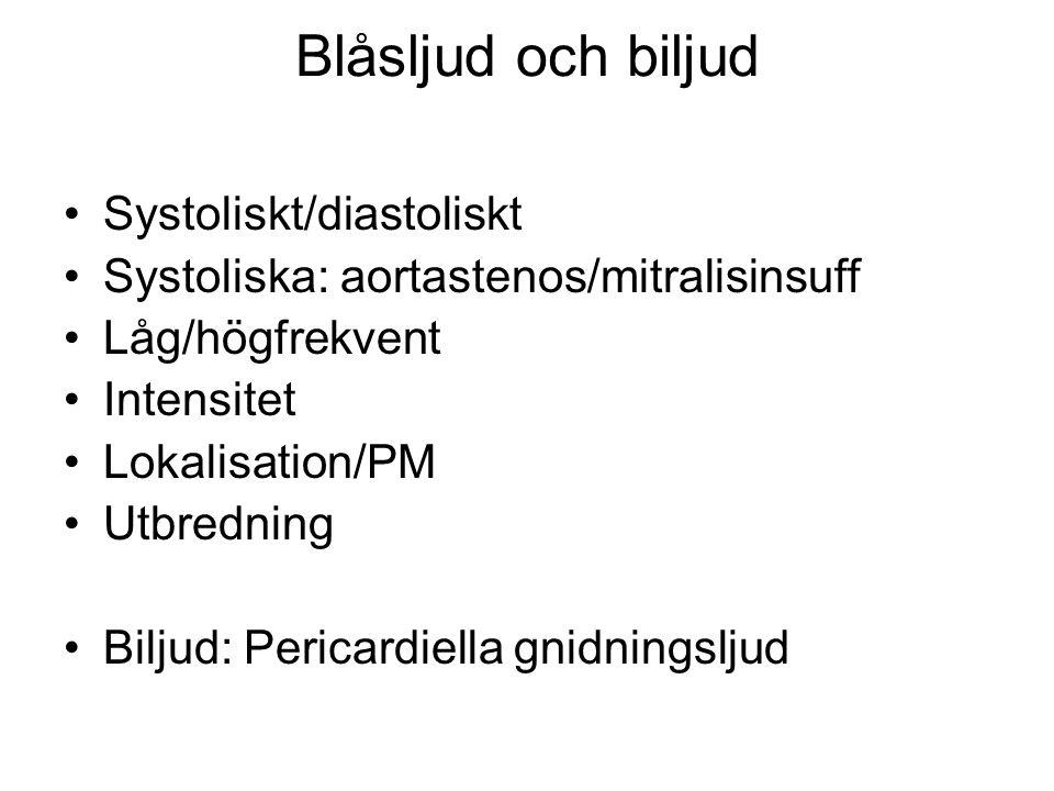 Blåsljud och biljud Systoliskt/diastoliskt Systoliska: aortastenos/mitralisinsuff Låg/högfrekvent Intensitet Lokalisation/PM Utbredning Biljud: Perica