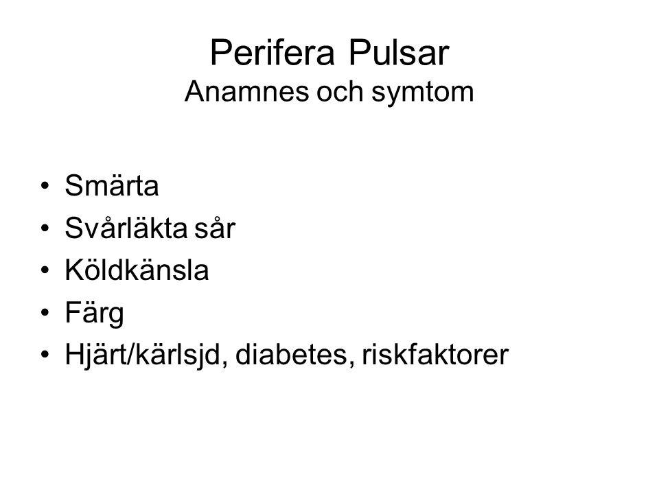 Perifera Pulsar Anamnes och symtom Smärta Svårläkta sår Köldkänsla Färg Hjärt/kärlsjd, diabetes, riskfaktorer