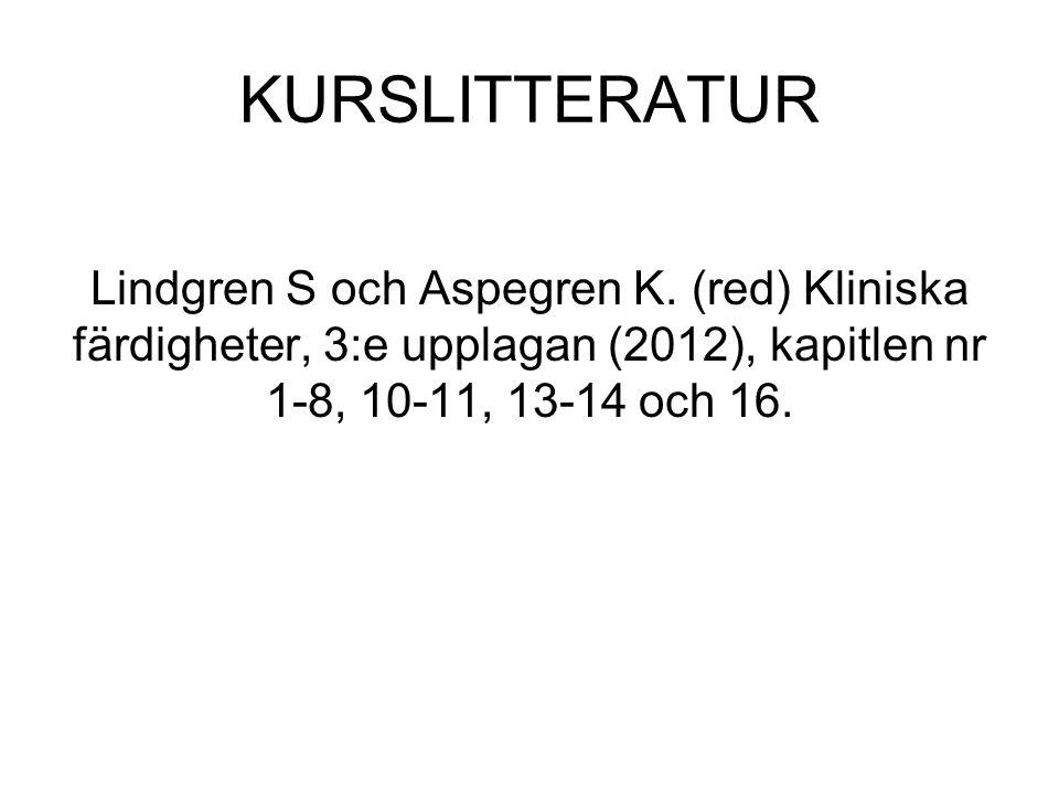 KURSLITTERATUR Lindgren S och Aspegren K. (red) Kliniska färdigheter, 3:e upplagan (2012), kapitlen nr 1-8, 10-11, 13-14 och 16.