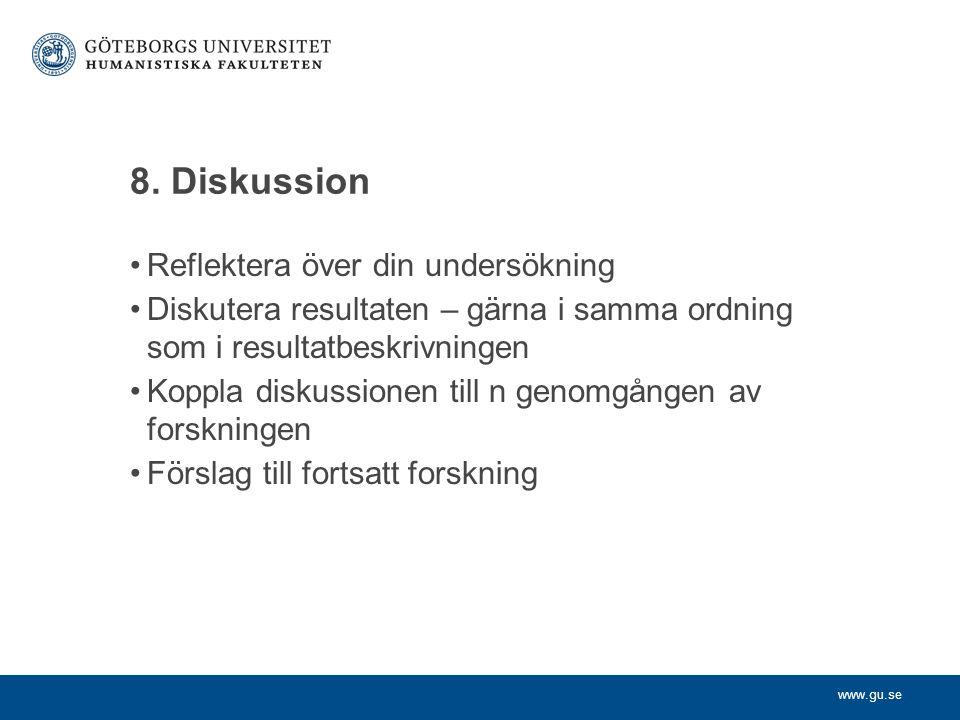www.gu.se 8. Diskussion Reflektera över din undersökning Diskutera resultaten – gärna i samma ordning som i resultatbeskrivningen Koppla diskussionen