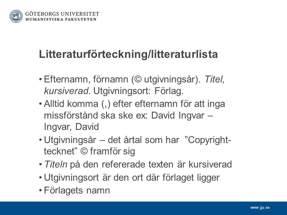 www.gu.se Litteraturförteckning/litteraturlista Efternamn, förnamn (© utgivningsår). Titel, kursiverad. Utgivningsort: Förlag. Alltid komma (,) efter
