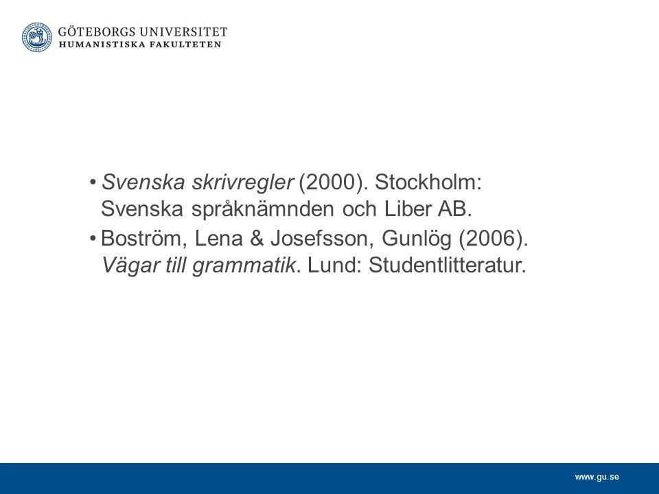 www.gu.se Svenska skrivregler (2000). Stockholm: Svenska språknämnden och Liber AB. Boström, Lena & Josefsson, Gunlög (2006). Vägar till grammatik. Lu