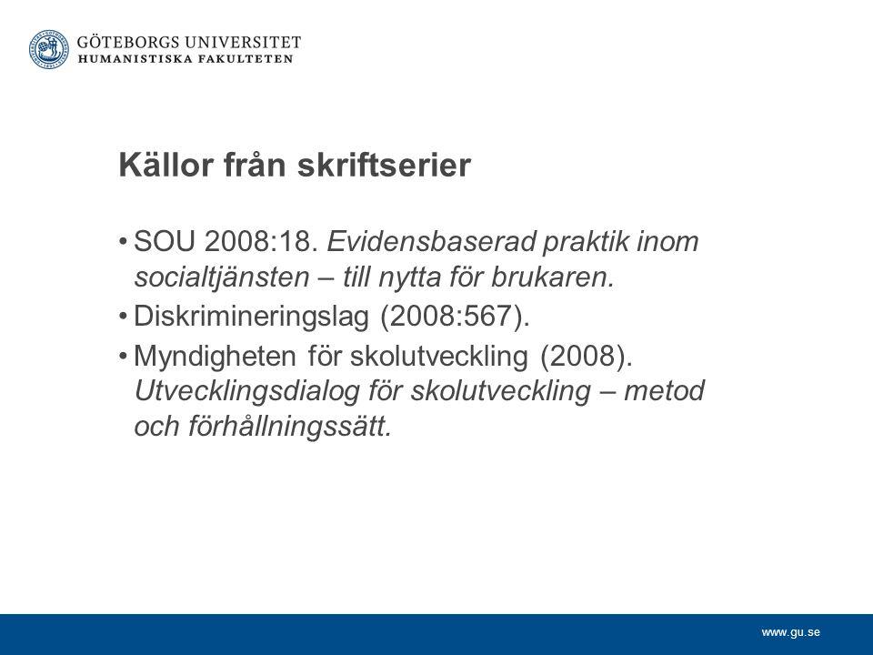 www.gu.se Källor från skriftserier SOU 2008:18. Evidensbaserad praktik inom socialtjänsten – till nytta för brukaren. Diskrimineringslag (2008:567). M