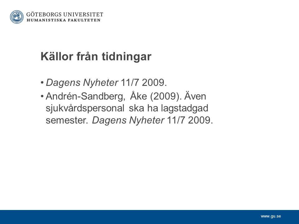 www.gu.se Källor från tidningar Dagens Nyheter 11/7 2009. Andrén-Sandberg, Åke (2009). Även sjukvårdspersonal ska ha lagstadgad semester. Dagens Nyhet