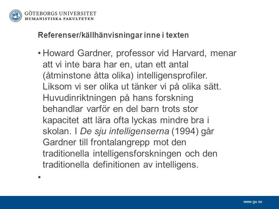 www.gu.se Referenser/källhänvisningar inne i texten Howard Gardner, professor vid Harvard, menar att vi inte bara har en, utan ett antal (åtminstone å
