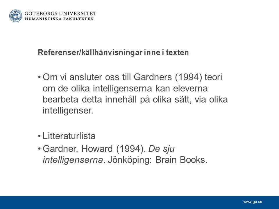 www.gu.se Referenser/källhänvisningar inne i texten Om vi ansluter oss till Gardners (1994) teori om de olika intelligenserna kan eleverna bearbeta de