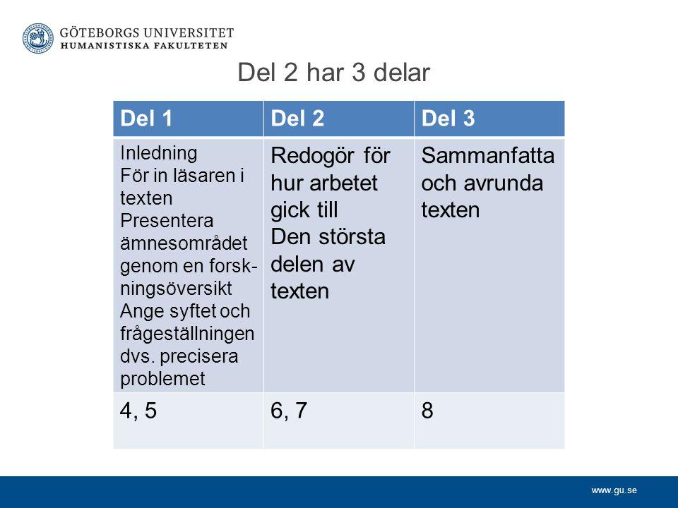 www.gu.se Del 2 har 3 delar Del 1Del 2Del 3 Inledning För in läsaren i texten Presentera ämnesområdet genom en forsk- ningsöversikt Ange syftet och fr