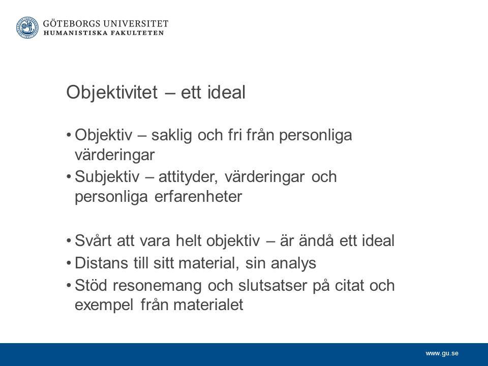 www.gu.se Objektivitet – ett ideal Objektiv – saklig och fri från personliga värderingar Subjektiv – attityder, värderingar och personliga erfarenhete