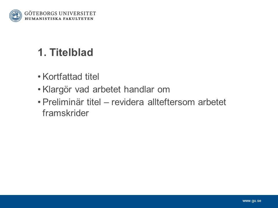 www.gu.se 1. Titelblad Kortfattad titel Klargör vad arbetet handlar om Preliminär titel – revidera allteftersom arbetet framskrider