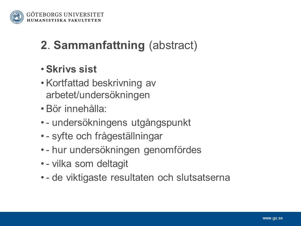 www.gu.se 2. Sammanfattning (abstract) Skrivs sist Kortfattad beskrivning av arbetet/undersökningen Bör innehålla: - undersökningens utgångspunkt - sy
