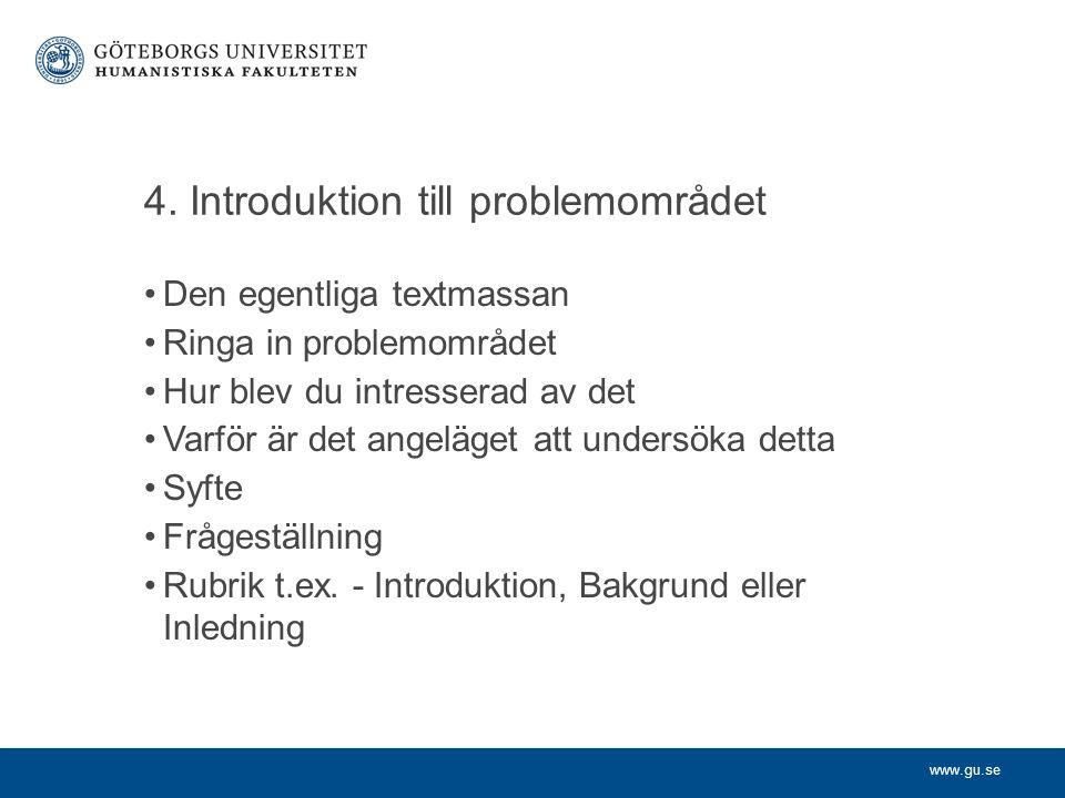 www.gu.se 4. Introduktion till problemområdet Den egentliga textmassan Ringa in problemområdet Hur blev du intresserad av det Varför är det angeläget