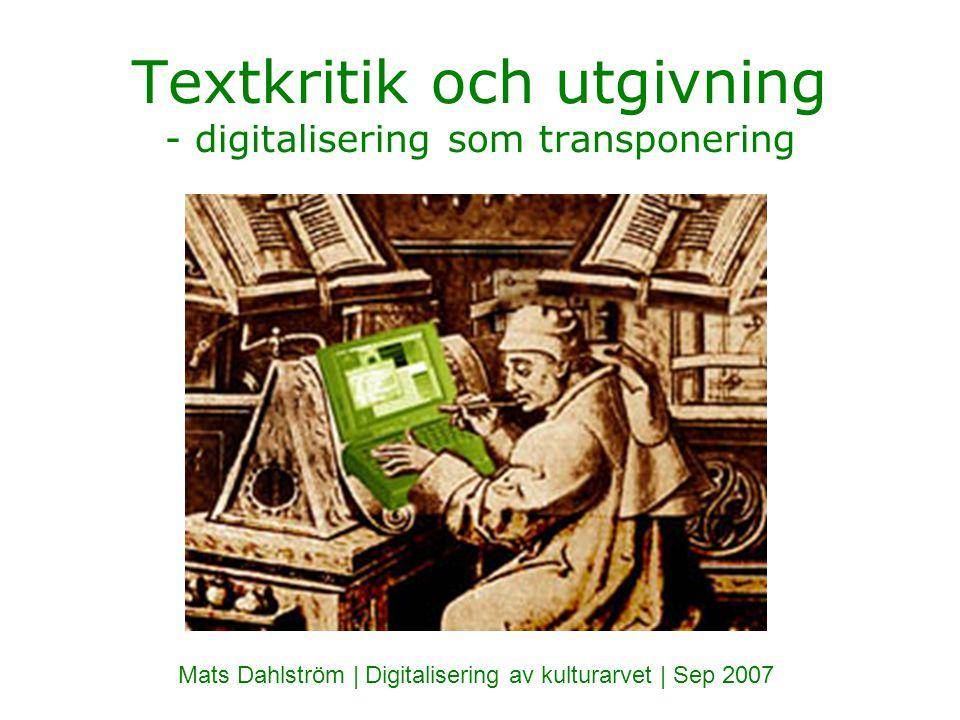 Textkritik och utgivning - digitalisering som transponering Mats Dahlström | Digitalisering av kulturarvet | Sep 2007
