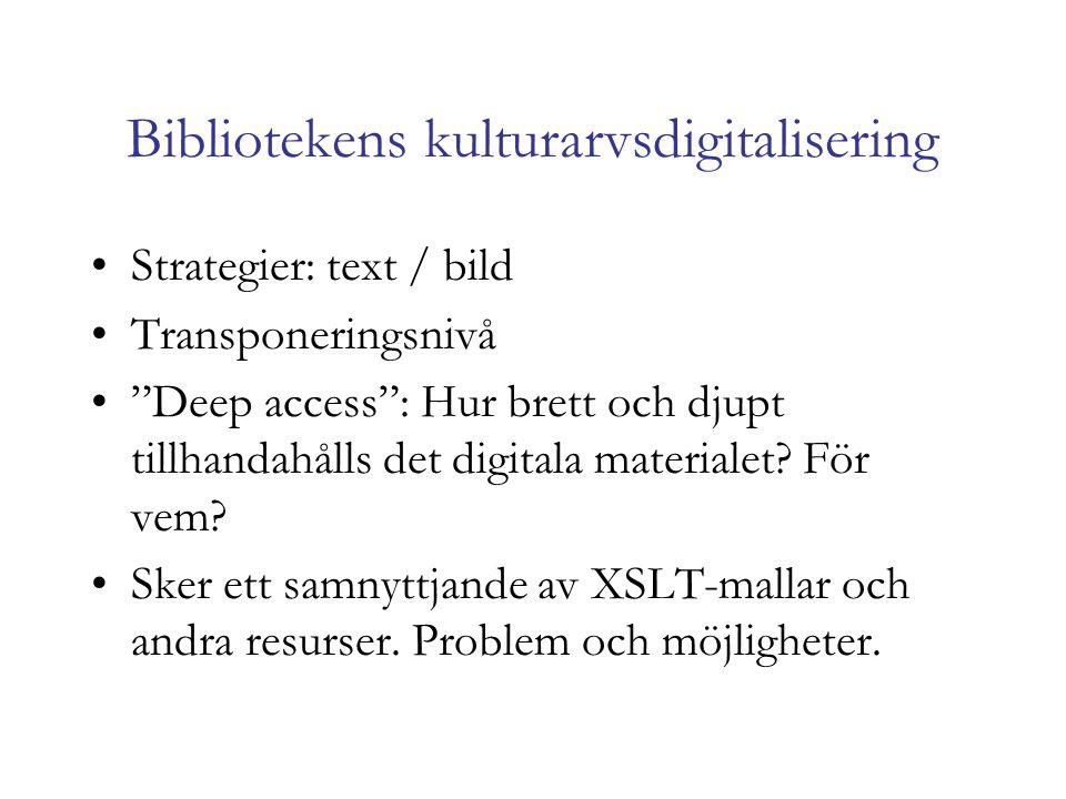Bibliotekens kulturarvsdigitalisering Strategier: text / bild Transponeringsnivå Deep access : Hur brett och djupt tillhandahålls det digitala materialet.