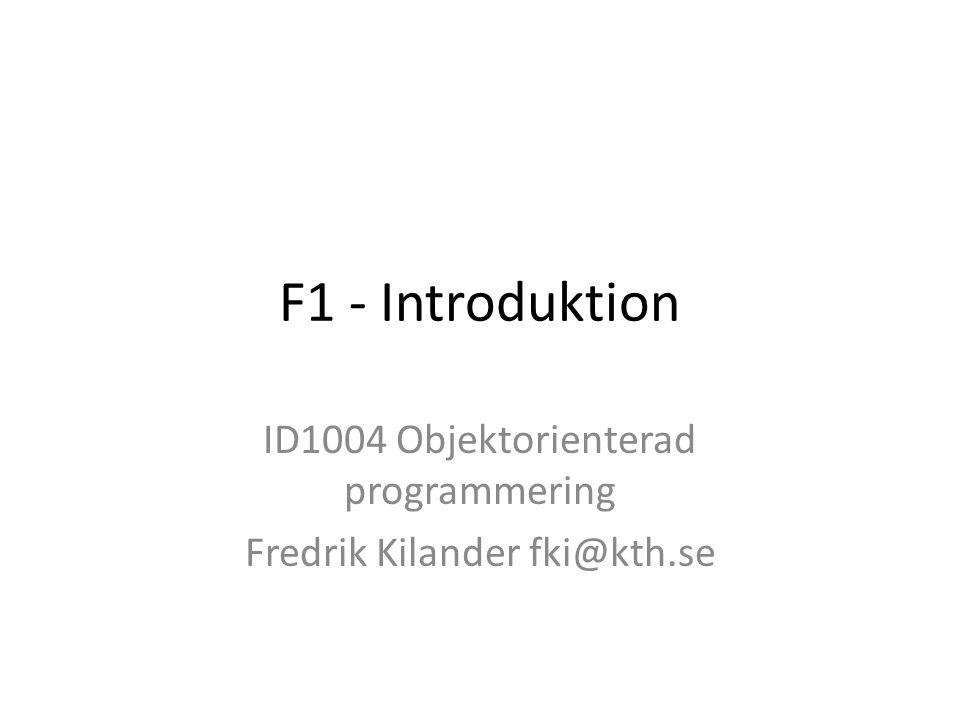 Viktiga resurser Java Software Solutions , Lewis & Loftus, sjätte eller sjunde upplagan kth.se/social – meddelanden, frågor bilda.kth.se – inlämningsuppgiften Daisy (http://daisy.ict.kth.se) – div adm.http://daisy.ict.kth.se Kursansvarig: Fredrik Kilander, fki@kth.sefki@kth.se Bengt Koren (handledning)